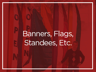 Banners, Flags, Standees, Etc.